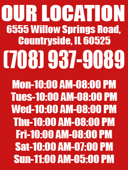 Our Location, 6555 Willow Springs Road, Countryside, IL 60525, phone 708-937-9089, Open Mon-Fri 10am to 8pm sat 10am to 7pm sun 11am to 5pm